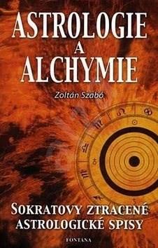 Astrologie a alchymie: Sokratovy ztracené astrologické spisy - Zoltán Szabó