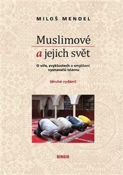 Muslimové a jejich svět - Miloš Mendel