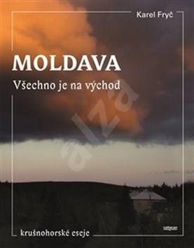 Moldava Všechno je na východ: Krušnohorské eseje - Karel Fryč