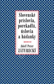 Slovenské príslovia, porekadlá, úslovia a hádanky - Peter Adolf Záturecký
