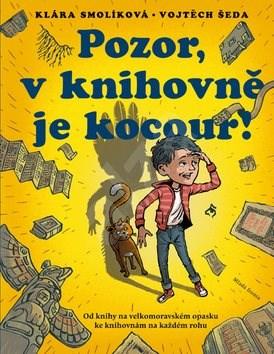 Pozor, v knihovně je kocour!: Od knihy na velkomoravském opasku ke knihovnám na každém rohu - Klára Smolíková