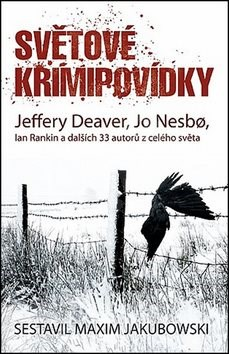 Světové krimipovídky: Jeffery Deaver, Jo Nesbo, Ian Rankin a dalších 33 autorů z celého světa - Jeffery Deaver; Ian Rankin; Jo Nesbo