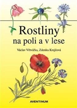 Rostliny na poli a v lese - Václav Větvička