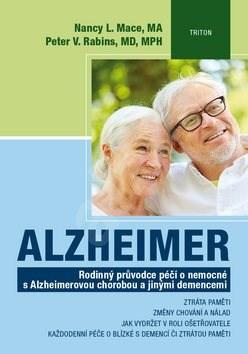 Alzheimer: Rodinný průvodce péčí o nemocné s Alzheimerovou chorobou a jinými demencemi -