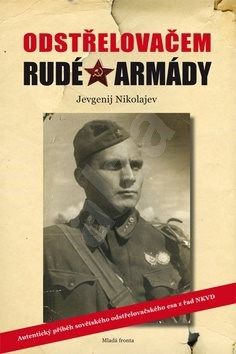 Odstřelovačem Rudé armády: Autentický příběh sovětského odstřelovačského esa zřad NKVD - Jevgenij Nikolajev