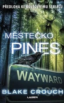 Městečko Pines: Předloha ke kultuvnímu seriálu - Blake Crouch