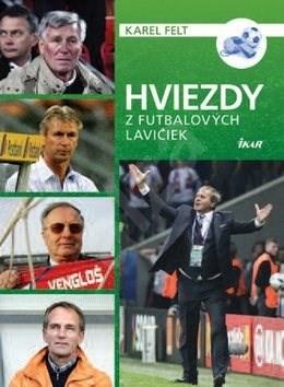 783c4b60826e6 Hviezdy z futbalových lavičiek - Karel Felt | Kniha na Alza.cz