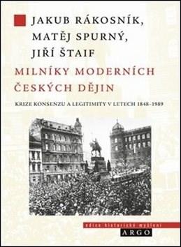 Milníky moderních českých dějin: Společnost, krize a historická změna - Jiří Štaif
