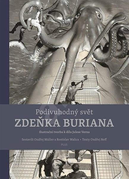 Podivuhodný svět Zdeňka Buriana: ilustrační tvorba k dílu Julese Verna - Ondřej Neff; Zdeněk Burian