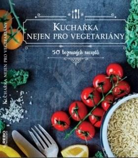 Kuchařka nejen pro vegetariány: 50 bezmasých receptů -