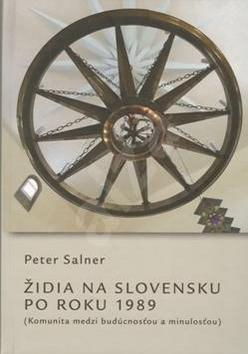 Židia na Slovensku po roku 1989: Komunita medzi budúcnosťou a minulosťou - Peter Salner