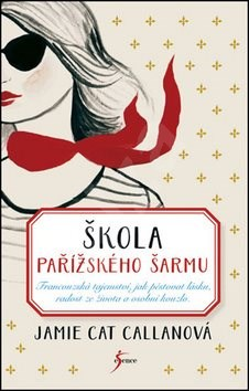 Škola pařížského šarmu: Francouzská tajemství, jak pěstovat lásku, radost ze života a osobní kouzlo - Jamie Cat Callanová