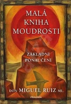 Malá kniha moudrosti: Základní ponaučení - don Miguel Ruiz Jr.