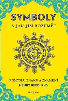 Symboly a jak jim rozumět: O smyslu znaků a znamení - Henry Reed; Veronika Volhejnová