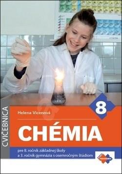 Chémia pre 8. ročník základnej školy a 3. ročník gymnázia s osemročným štúdiom: Cvičebnica - Helena Vicenová