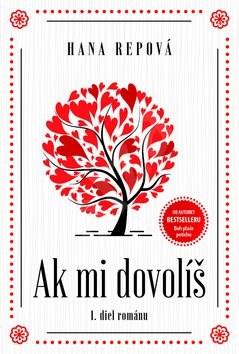 Ak mi dovolíš: I. diel románu - Hana Repová