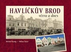 Havlíčkův Brod včera a dnes - Michal Kamp; Milan Šustr