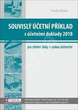 Souvislý účetní příklad s účetními doklady 2018: pro střední školy s výukou účetnictví - Pavel Štohl