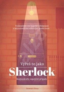 Vyřeš to jako Sherlock: Vyzkoušejte své logické schopnosti s neznámějším světovým detektivem - Stewart Ross; Vladimír Fuksa