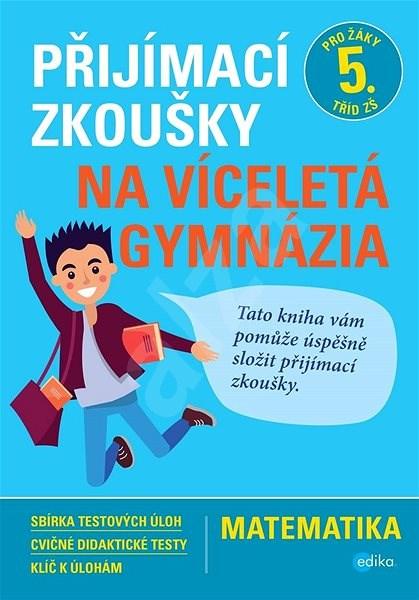 Přijímací zkoušky na víceletá gymnázia Matematika: Pro žáky 5. tříd ZŠ - Stanislav Sedláček