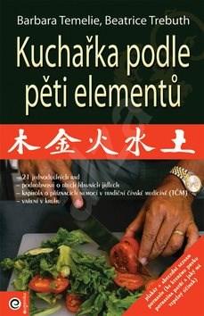 Kuchařka podle pěti elementů - Barbara Temelie; Beatrice Trebuth