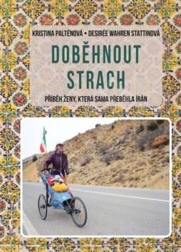 Doběhnout strach: Příběh ženy, která sama přeběhla Írán - Kristina Paltén; Desirée Wahren Statin