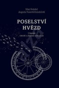 Poselství hvězd: Učebnice obecné a lékařské astrologie - Max Heindel; Augusta Fossová-Heindelová