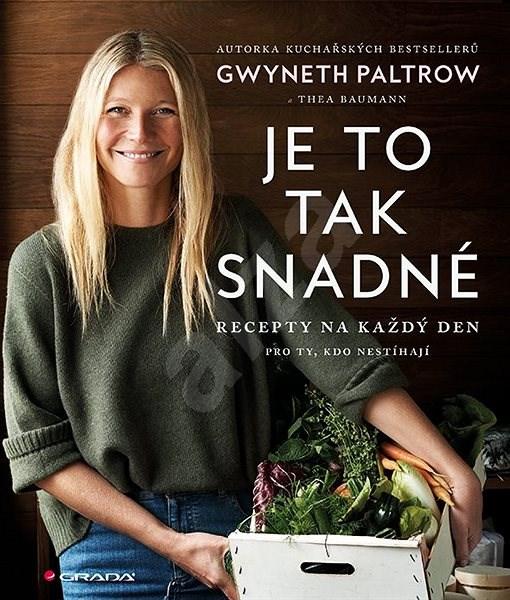 Je to tak snadné Recepty na každý den: Pro ty, kdo nestíhají - Gwyneth Paltrow