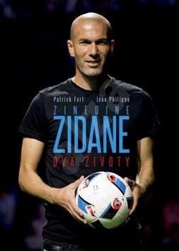 Zinedine Zidane Dva životy - Patrick Fort; Jean Philippe