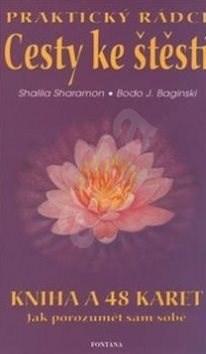 Cesty ke štěstí Praktický rádce: Kniha a 48 karet - Bodo J. Baginski; Shalila Sharamon