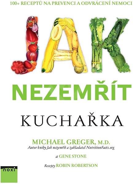 Jak nezemřít Kuchařka: 100 + receptů na prevenci a odvrácení nemoci - Gene Stone
