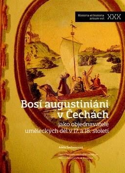 Bosí augustiniáni v Čechách: jako objednavatelé uměleckých děl v 17. a 18. století -