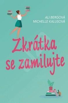 Zkrátka se zamilujte - Ali Bergová; Michelle Kalusová