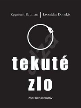 Tekuté zlo: život bez alternativ - Zygmunt Baumann; Leonidas Donskis