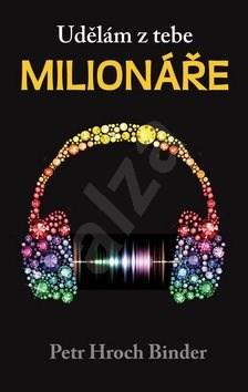 Udělám z tebe milionáře - Petr Hroch Binder