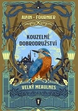 Kouzelné dobrodružství: Velký Meaulnes - Alain Fournier
