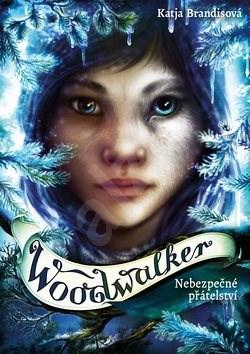 Woodwalker: Nebezpečné přátelství - Katja Brandisová | Kniha na ...