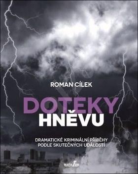 Doteky hněvu: Dramatické kriminální příběhy podle skutečných událostí - Roman Cílek