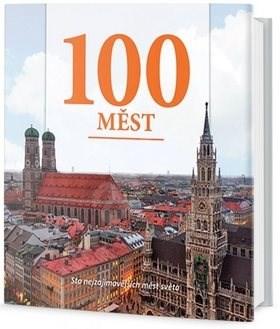 100 měst: Sto nejzajímavějších měst světa -