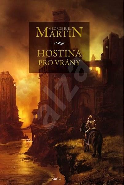 Hostina pro vrány: Píseň ledu a ohně 4. - George R.R. Martin