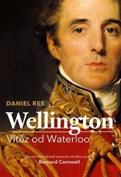 Wellington: Vítěz od Waterloo - Daniel Res