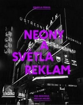Zmizelá Praha Neony a světla reklam - Eva Bendová