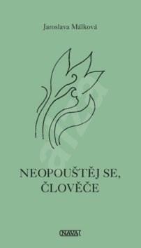 Neopouštěj se, človeče - Jaroslava Málková