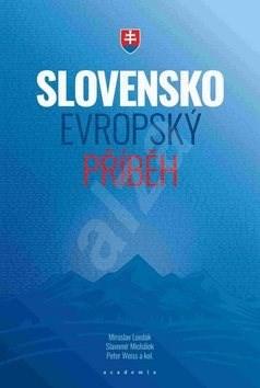 Slovensko Evropský příběh - Slavomír Michálek; Peter Weiss; Miroslav Londák