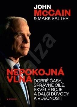 Nepokojná vlna: Dobré časy, správné cíle, skvělé boje a další důvody k vděčnosti - John McCain; Mark Salter