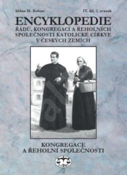 Encyklopedie řádů, kongregací a řeholních společností katolické církve v ČR: Kongregace a řeholní sp - Milan M. Buben