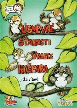 Úsměvné starosti vrabce Kašpara - Jitka Vítová