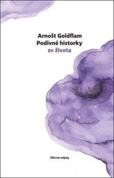 Podivné historky ze život - Arnošt Goldflam