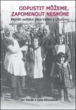 Odpustit můžeme, zapomenout nesmíme: Pamětí sedláka Jana Vaňka z Litultovic - Jan Vaněk; Táňa Klimešová