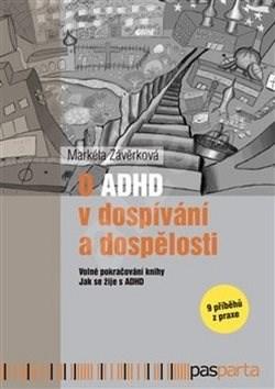 O ADHD v dospívání a dospělosti: Volné pokračování knihy Jak se žije s ADHD - 9 příběhů z praxe - Markéta Závěrková